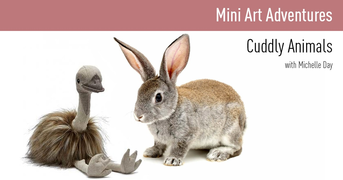 Mini Art Adventures   Cuddly Animals with Michelle Day