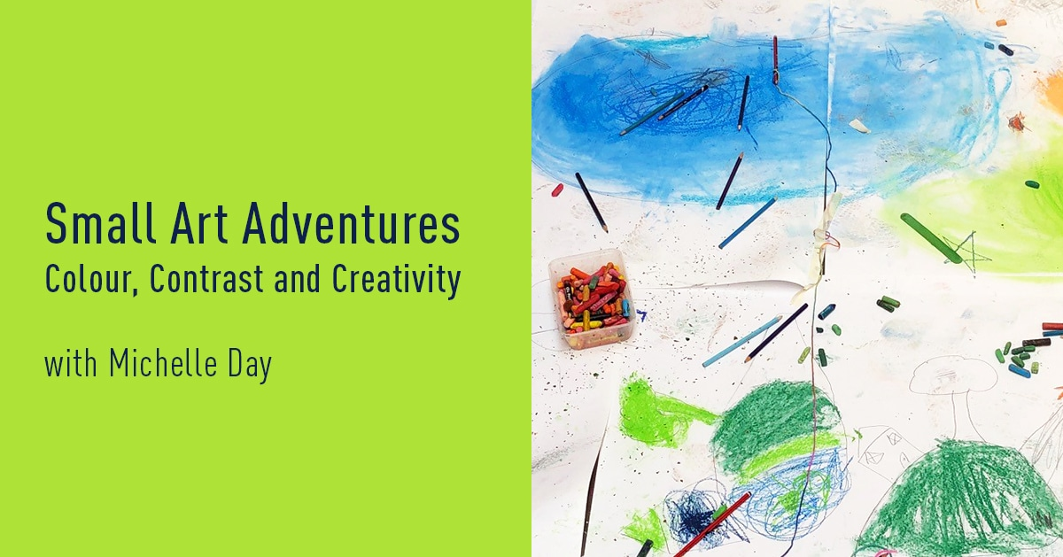 Small Art Adventures | Colour, Contrast and Creativity with Michelle Day