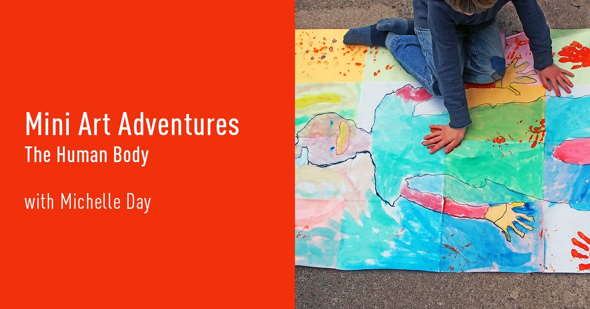 Mini Art Adventures | The Human Body with Michelle Day