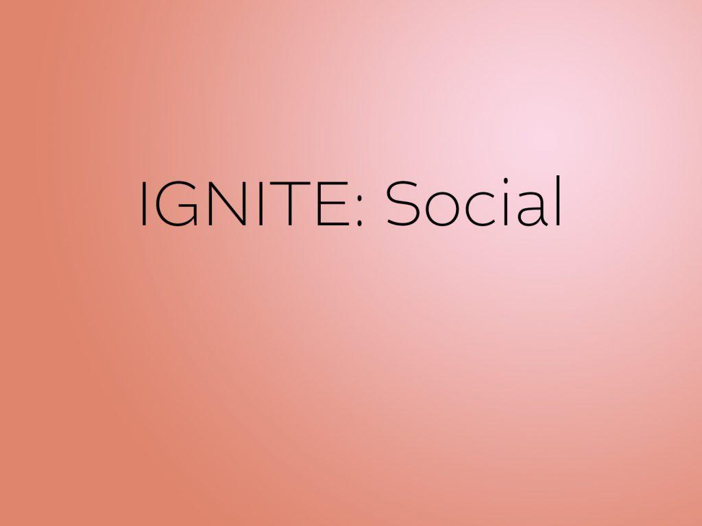 IGNITE: Social